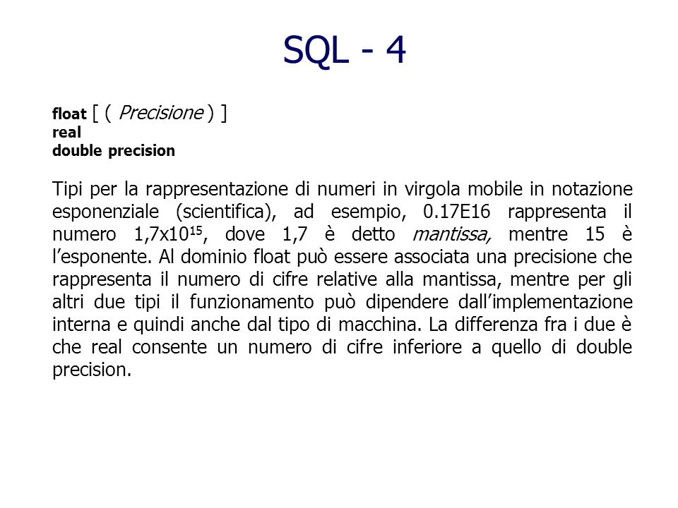 SQL - 4float [ ( Precisione ) ] real. double precision.